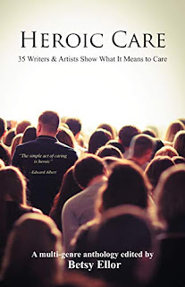 Heroic Care: 35 Writers & Artists Show What It Means To Care edited by Betsy Ellor - book promotion sites