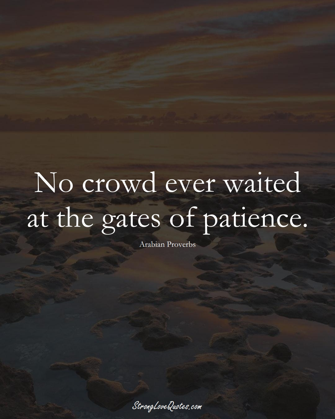 No crowd ever waited at the gates of patience. (Arabian Sayings);  #aVarietyofCulturesSayings