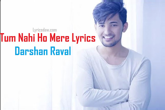 https://www.lyricsdaw.com/2020/03/tum-nahi-ho-mere-lyrics-darshan-raval.html