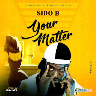 DOWNLOAD MP3: Sido B – Your Matter