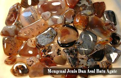 Mengenal Jenis Dan Asal Batu Agate