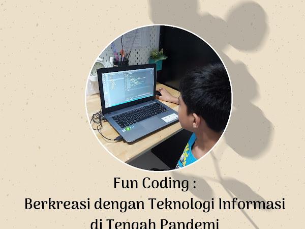 Fun Coding: Berkreasi dengan Teknologi Informasi di Tengah Pandemi