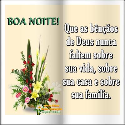 Que as bênçãos  de Deus nunca  faltem sobre  sua vida, sobre  sua casa e sobre  sua família.