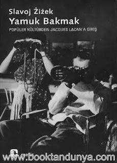 Slavoj Zizek - Yamuk Bakmak: Popüler Kültürden Jacques Lacan'a Giriş