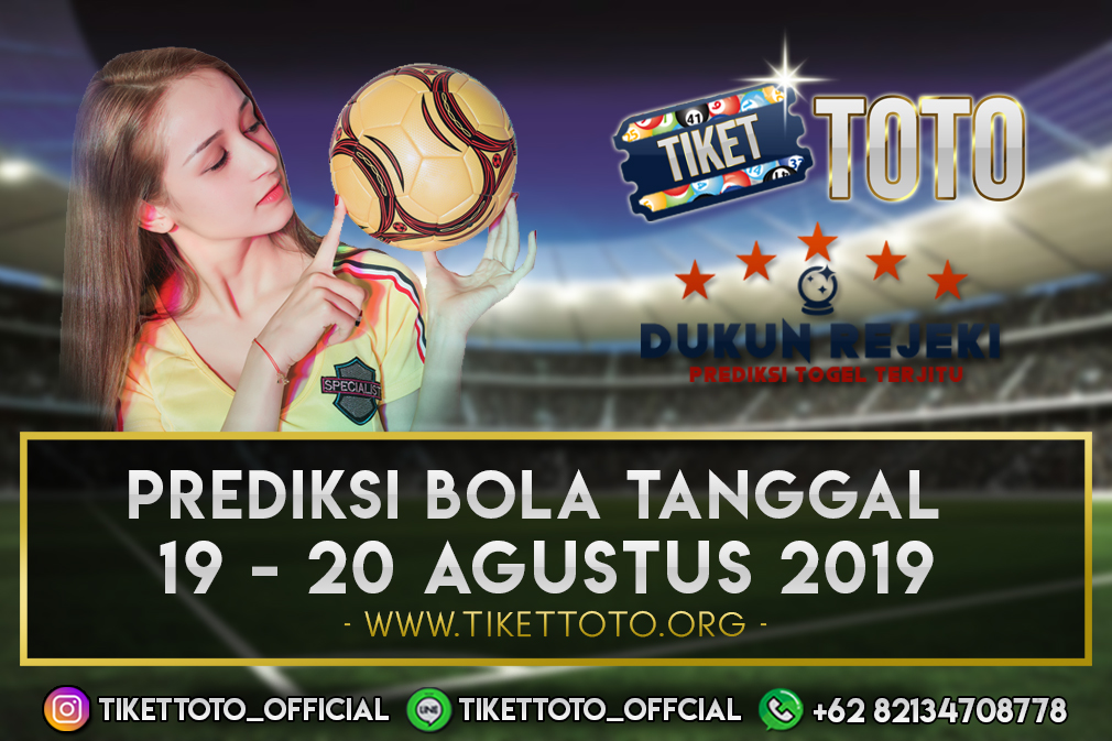 PREDIKSI BOLA TANGGAL 19 – 20 AGUSTUS 2019