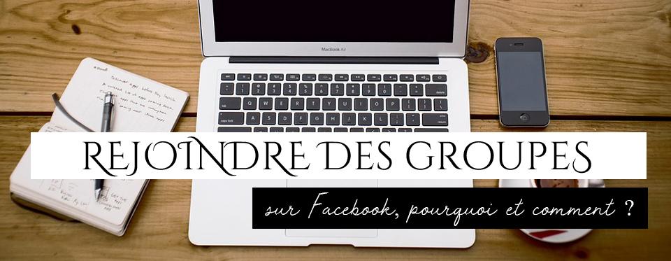 Pourquoi et comment rejoindre des groupes Facebook - Un Bout de Life le blog