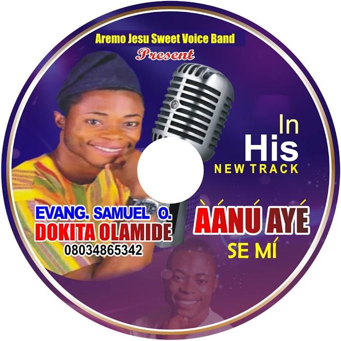 {Music} Aanu aye se mi -  Evang. Samuel O. (DOKITA OLAMIDE)