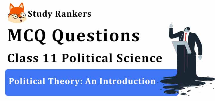MCQ Questions for Class 11 Political Science: Ch 1 Political Theory: An Introduction