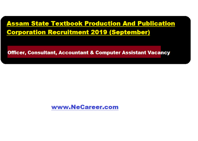 Assam State Textbook Production And Publication Corporation Recruitment 2019: Officer, Consultant, Accountant & Computer Assistant Vacancy
