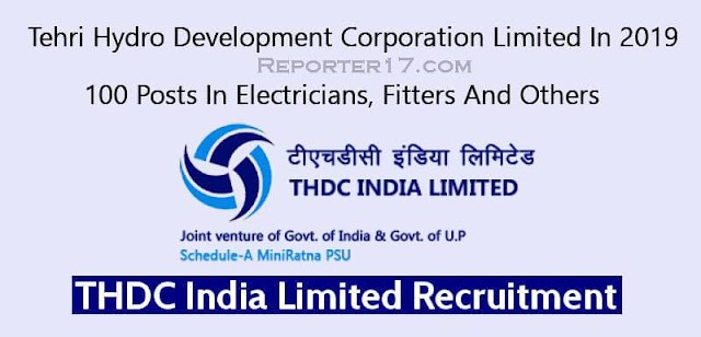 Government Job : Tehri Hydro Development Corporation Limited में भर्ती In 2019 - 100 Posts In Electricians, Fitters And Others