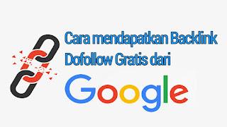 Mendapatkan Backlink Dofollow Dari Google