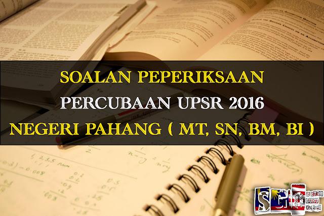 Soalan Percubaan UPSR 2016 Negeri Pahang Subjek Bahasa Melayu Pemahaman dan Penulisan