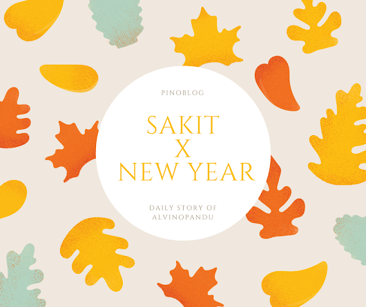 SAKIT X NEW YEAR - PinoBlog - Daily Story of Alvinopandu