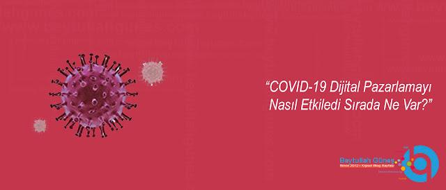 COVID-19 Dijital Pazarlamayı Nasıl Etkiledi Sırada Ne Var