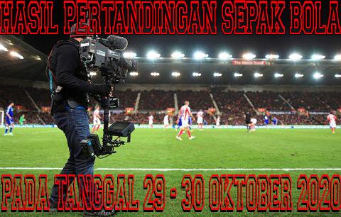 Hasil Pertandingan Sepakbola Tanggal 29 - 30 Oktober 2020