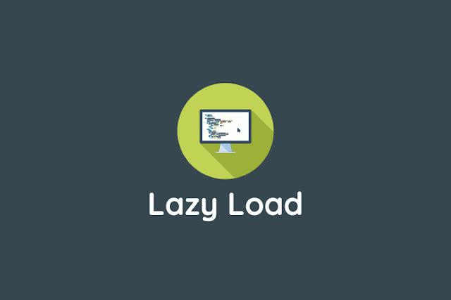 Cara Mudah Mempercepat Loading Blog dengan Lazy Load
