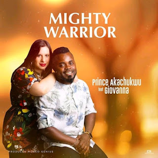 [Music] Prince Akachukwu Ft. Giovanna – Mighty Warrior