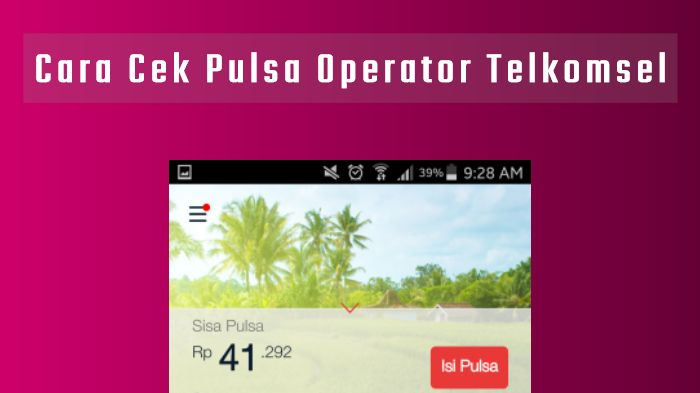 Cara Cek Pulsa Telkomsel dengan Mudah