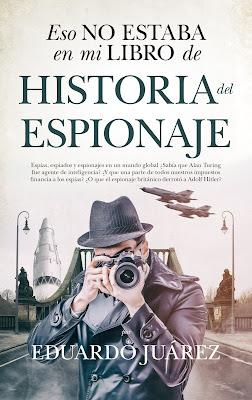 Eso no estaba en mi libro de historia del espionaje - Eduardo Juárez Valero (2019)