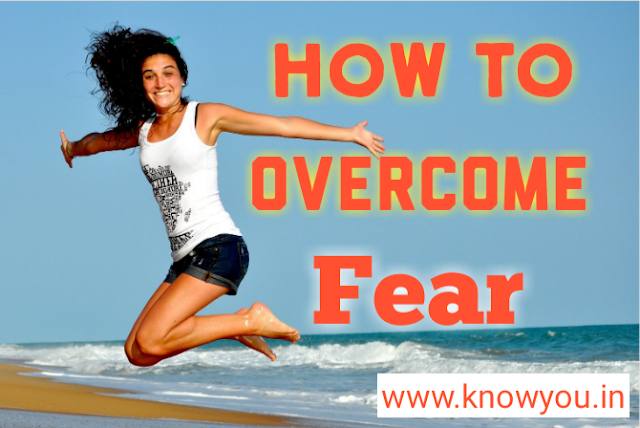 How to overcome fear in life, How to remove fear from mind and heart,  steps to overcome fear.