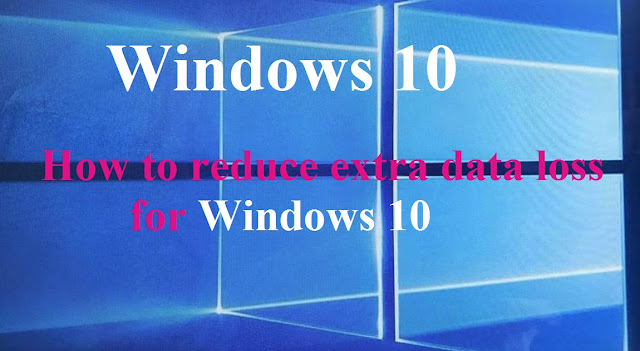 how to stop the extra data loss of Windows 10