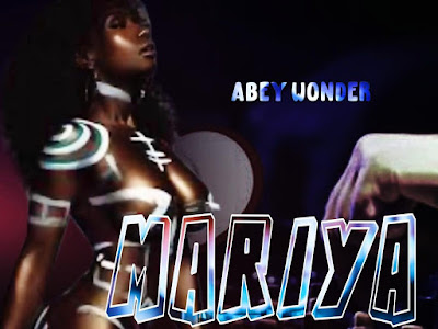 DOWNLOAD MP3: Abey Wonder – Mariya