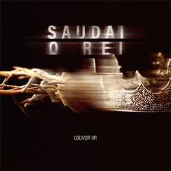 Baixar Música Gospel Saudai o Rei - Louvor IIR, Tiago Laranjeira, Jenny Fernandes Mp3