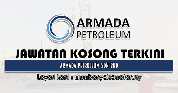 Jawatan Kosong 2021 di Armada Petroleum Sdn Bhd
