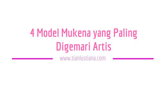4 Model Mukena yang Paling Digemari Artis