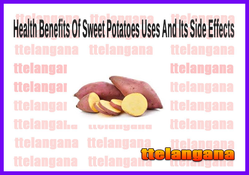 Health Benefits Of Sweet Potatoes Uses And Its Side Effects