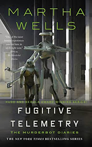 Fugitive Telemetry (The Murderbot Diaries #6) by Martha Wells