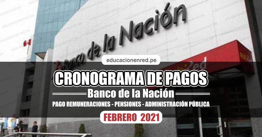 CRONOGRAMA DE PAGOS Banco de la Nación (FEBRERO 2021) Pago de Remuneraciones - Pensiones - Administración Pública - www.bn.com.pe