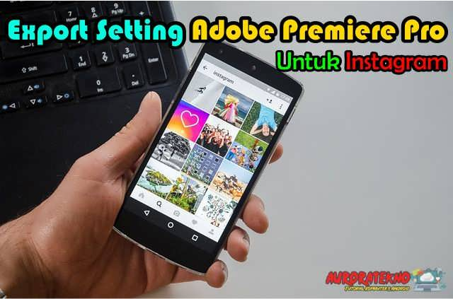 Terbaik!!! Settingan Export Adobe Premiere Untuk Instagram