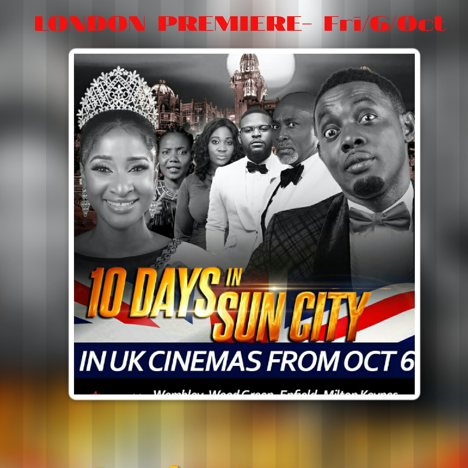 Fri/06/Oct: The London Celebrity Premiere of Ayo Makun's 10 DAYS IN SUN CITY @ Odeon Greenwich