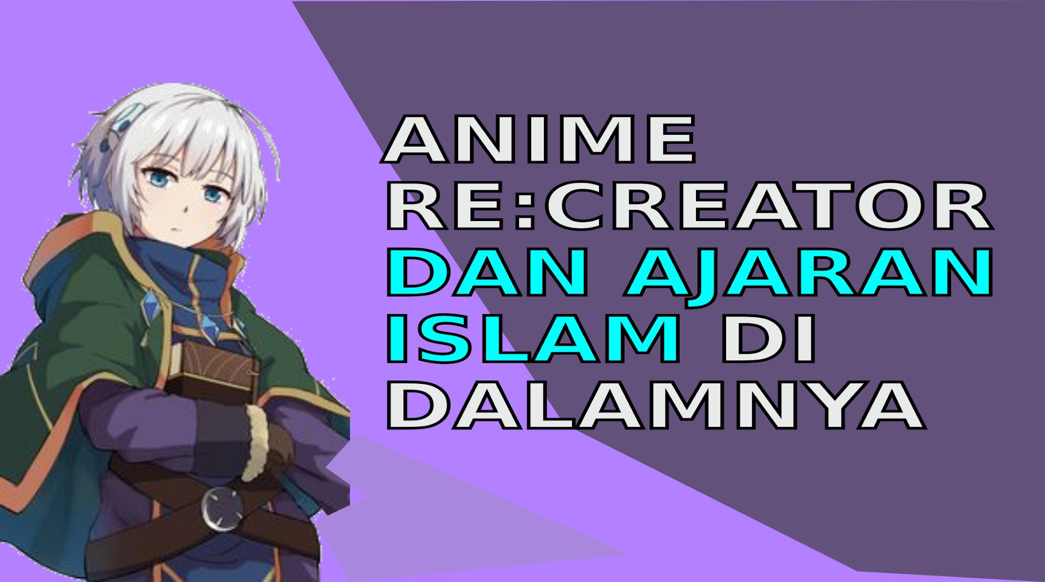 anime Re Creator dan ajaran Islam yang terkandung di dalamnya
