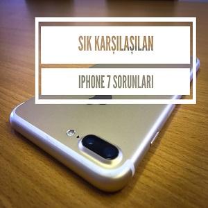 iPhone 7 sorun ve çözümleri