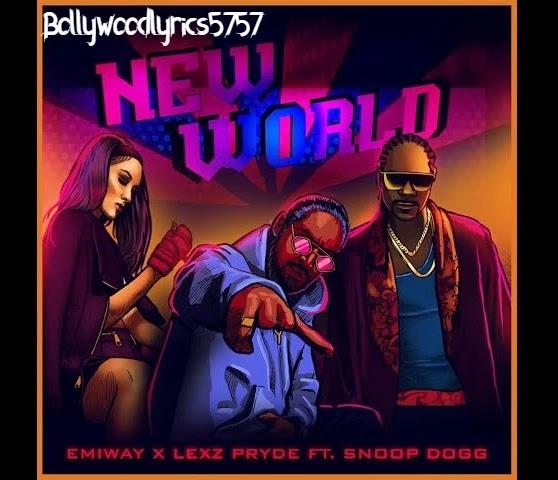 NEW WORLD SONG LYRICS- EMIWAY BANTAI | Snoop Dogg | Lexz Pryde