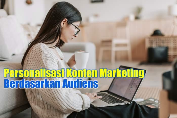 Cara Personalisasi Konten Marketing Berdasarkan Audiens