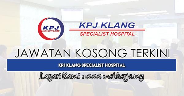 Jawatan Kosong Terkini 2019 di KPJ Klang Specialist Hospital