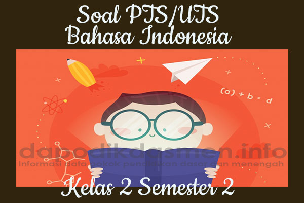 Soal PTS UTS Bahasa Indonesia Kelas 2 Semester 2 SD MI Tahun 2019-2020