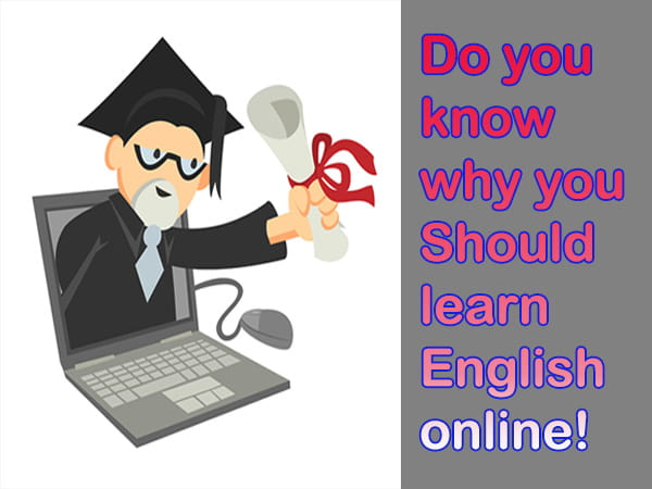 Do you know why you should learn English online!