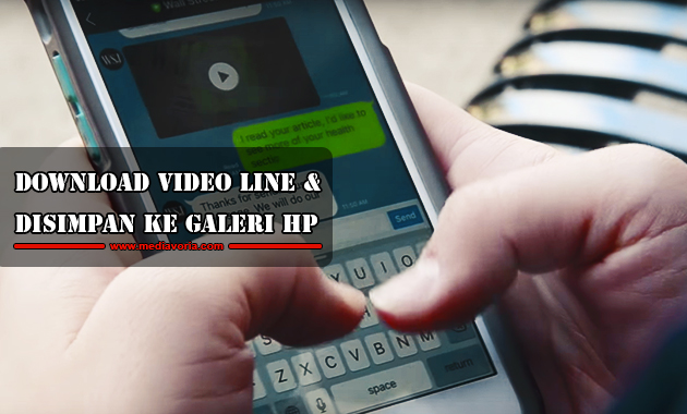 Cara Download Video Line dan Disimpan ke Galeri Hp