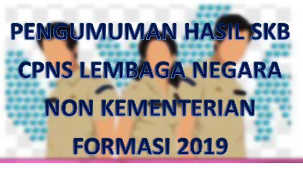 Pengumuman Hasil SKB CPNS Lembaga Negara  Pengumuman Hasil SKB CPNS Lembaga Negara Non Kementerian 2021