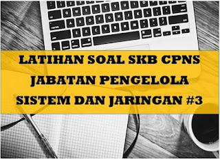 Latihan Soal SKB CPNS Jabatan Pengelola Sistem dan Jaringan 3