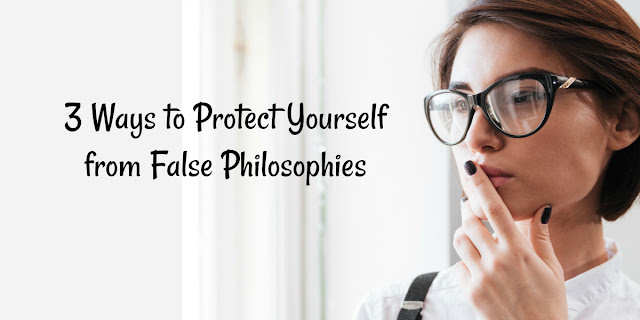 3 Ways to Protect Yourself from False Philosophies