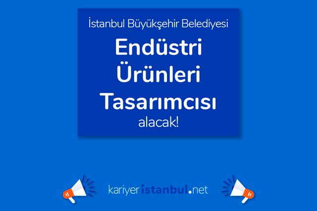 İstanbul Büyükşehir Belediyesi, endüstri ürünleri tasarımcısı alacak. İBB iş ilanına kimler başvuru yapabilir? Detaylar kariyeristanbul.net'te!