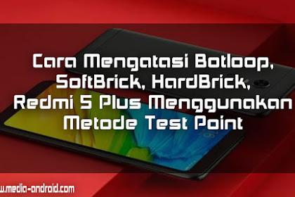 Cara Mengatasi Botloop, Softbrick, Hardbrick Redmi 5 Plus Menggunakan Metode Test Point