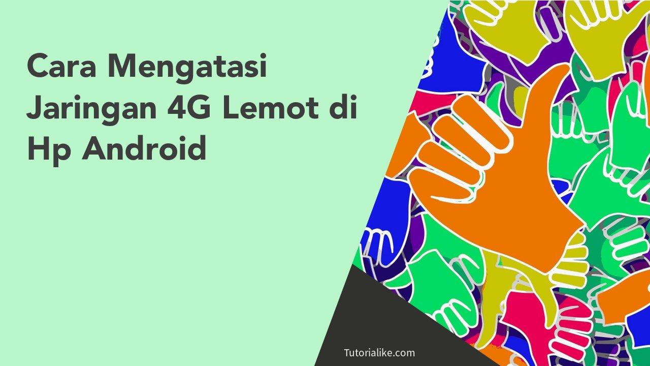 5 Cara Mengatasi Jaringan Sinyal 4G Lemot, Lamban, dan Lelet di Hp Android