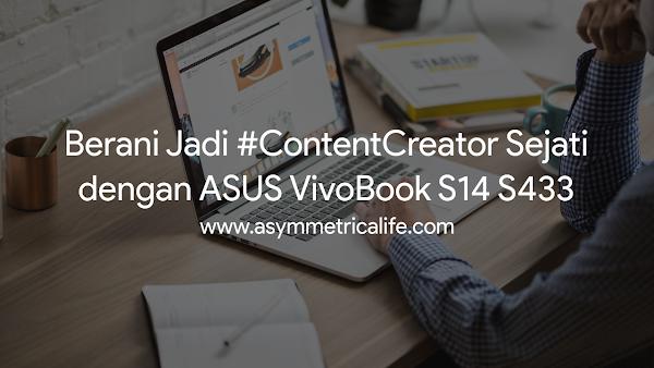 Berani Jadi #ContentCreator Sejati dengan ASUS S14 S433