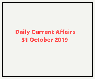 Daily Current Affairs 31 October 2019